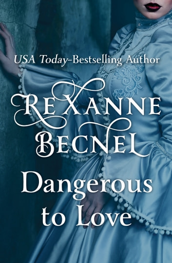 Dangerous to Love ebook by Rexanne Becnel