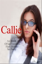 Callie: An Office FemDom Story ebook by JD Kindle