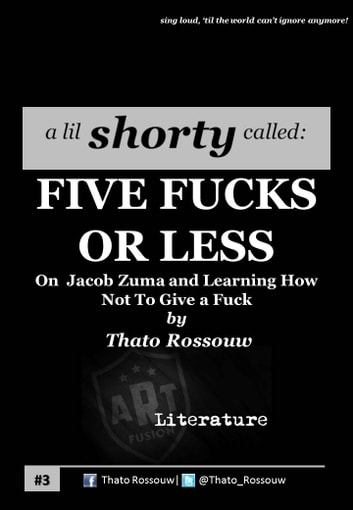 Five Fucks Or Less - On Jacob Zuma and Learning How Not To Give a Fuck eBook by Thato Rossouw