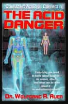 The Acid Danger - Combating Acidosis Correctly ebook by Dr. Wolfgang R. Auer