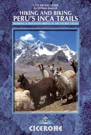 Hiking and Biking Peru's Inca Trails - 40 trekking and mountain biking routes in the Sacred Valley ebook by William Janecek