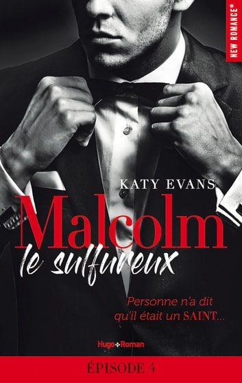 Malcolm le sulfureux - tome 1 Episode 4 ebook by Katy Evans