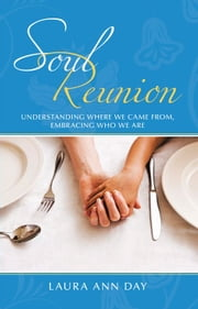 Soul Reunion - Understanding Where We Came From, Embracing Who We Are ebook by Laura Ann Day