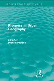 Progress in Urban Geography (Routledge Revivals) ebook by Michael Pacione