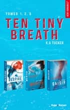 Coffret Intégrale Série Ten Tiny Breath - tomes 1, 2, 3 ebook by K a Tucker