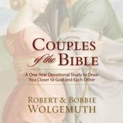 Couples of the Bible - A One-Year Devotional Study to Draw You Closer to God and Each Other audiobook by Robert and Bobbie Wolgemuth
