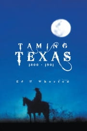 Taming Texas - 1800 - 1901 ebook by Ed H Whorton
