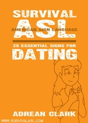 Survival ASL: 25 Essential Signs for Dating [American Sign Language] ebook by Adrean Clark