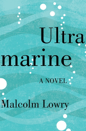 Ultramarine - A Novel eBook by Malcolm Lowry