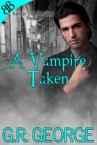 A Vampire Taken ebook by G.R. George