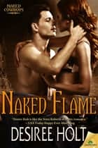 Naked Flame ebook by Desiree Holt