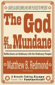 The God Of The Mundane - reflections on ordinary life for ordinary people ebook by Matt B. Redmond
