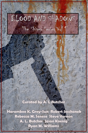 Blood and Shadows ebook by A. L. Butcher,Harambee K. Grey-Sun,Robert Jeschonek,Rebecca M. Senese,Steve Vernon,Jason Koenig,Ryan M. Williams