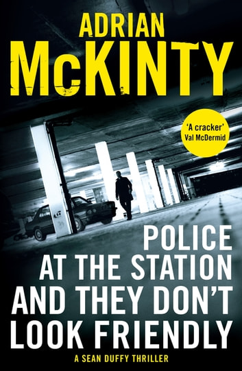 Police at the Station and They Don't Look Friendly - Sean Duffy 6 ebook by Adrian McKinty