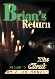 Brian's Return - Sequel to The Cloak ebook by Alice Heaver