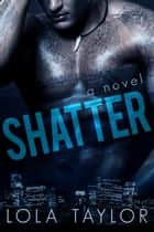 Shatter ebook by Lola Taylor