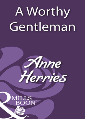 A Worthy Gentleman (Mills & Boon Historical) ebook by Anne Herries