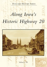 Along Iowa's Historic Highway 20 ebook by Michael J. Till