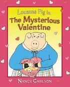 Louanne Pig in The Mysterious Valentine, 2nd Edition ebook by Nancy Carlson
