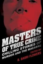 Masters of True Crime ebook by R. Barri Flowers