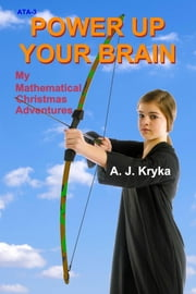 Power Up Your Brain - My Mathematical Christmas Adventures ebook by Anton J Kryka