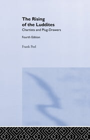 The Rising of the Luddites - Chartists and Plug-Drawers ebook by Frank Peel,E. P. Thompson