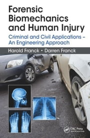 Forensic Biomechanics and Human Injury: Criminal and Civil Applications - An Engineering Approach ebook by Franck, Harold