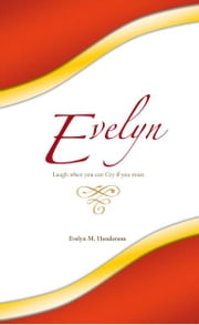 Evelyn - Laugh when you can Cry if you must ebook by Evelyn M. Henderson