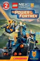 The Power of the Fortrex (Scholastic Reader, Level 2: LEGO NEXO KNIGHTS) ebook by Rebecca L. Schmidt