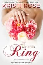 With this Ring - The Meryton Brides ebook by Kristi Rose