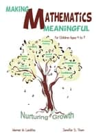 Making Mathematics Meaningful - For Children Ages 4 to 7 ebook by Werner W. Liedtke