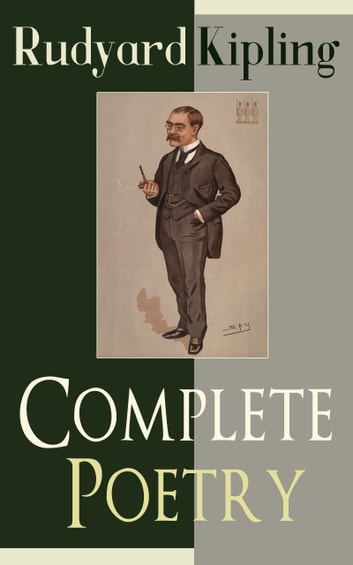 Complete Poetry of Rudyard Kipling - Complete 570+ Poems in One Volume: Songs from Novels and Stories, The Seven Seas Collection, Ballads and Barrack-Room Ballads, An Almanac of Twelve Sports, The Five Nations, The Years Between… ebook by Rudyard Kipling