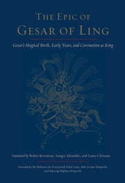 The Epic of Gesar of Ling - Gesar's Magical Birth, Early Years, and Coronation as King ebook by Robin Kornman, Lama Chonam, Sangye Khandro,...