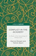 Conflict in the Academy ebook by M. Morgan,P. Baert