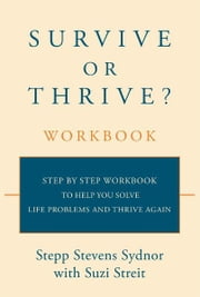 Survive or Thrive? Workbook - Step by step workbook to help you solve life problems and thrive again ebook by Stepp Stevens Sydnor with Suzi Streit