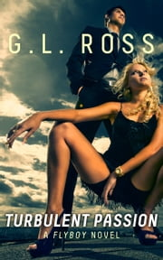 Turbulent Passion (The Flyboy Trilogy #1) ebook by G.L. Ross