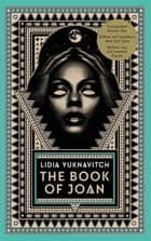 The Book of Joan ebook by Lidia Yuknavitch