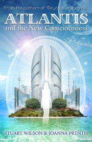 Atlantis and the New Consciousness ebook by Stuart Wilson,Joanna Prentis