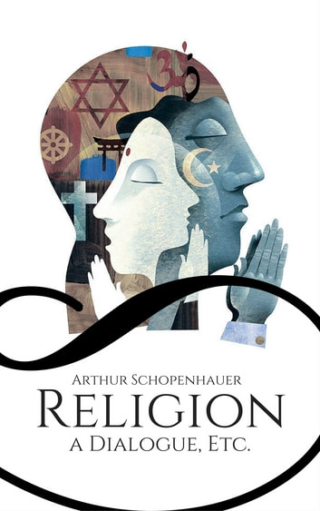 arthur dialogue essay etc religion schopenhauer The essays of arthur schopenhauer religion' a dialogue' etc summary and study guide are also available on the mobile version of the website so get hooked on and start relishing the essays of arthur schopenhauer religion' a dialogue' etc overview and detailed summary.