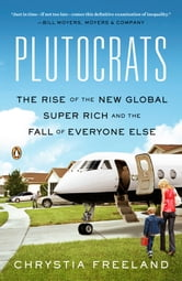 Plutocrats - The Rise of the New Global Super-Rich and the Fall of Everyone Else ebook by Chrystia Freeland