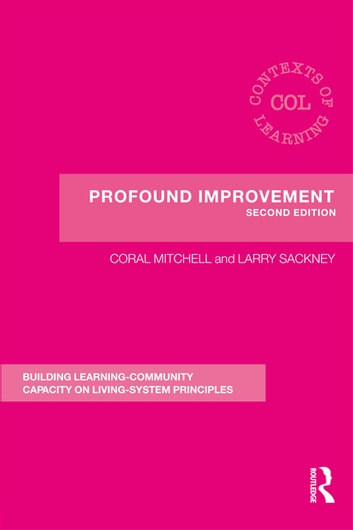 Profound Improvement - Building Capacity for a Learning Community ebook by Coral Mitchell,Larry Sackney