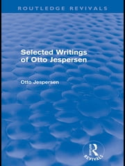 Selected Writings of Otto Jespersen (Routledge Revivals) ebook by Otto Jespersen