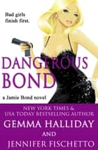 Dangerous Bond ebook by Gemma Halliday, Jennifer Fischetto