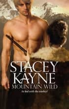 Mountain Wild ebook by Stacey Kayne