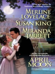 April Moon - Sailor's Moon\White Fire\The Devil's Own Moon ebook by Merline Lovelace,Susan King,Miranda Jarrett
