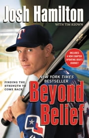 Beyond Belief - Finding the Strength to Come Back ebook by Josh Hamilton,Tim Keown