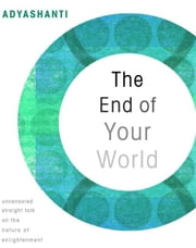 The End Of Your World ebook by Adyashanti