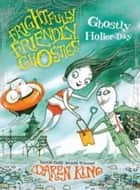 Frightfully Friendly Ghosties: Ghostly Holler-Day ebook by Daren King, David Roberts