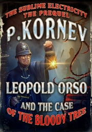 Leopold Orso and the Case of the Bloody Tree (Sublime Electricity: The Prequel) ebook by Pavel Kornev