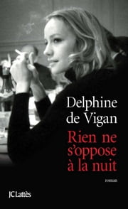 Rien ne s'oppose à la nuit ebook by Delphine Vigan de